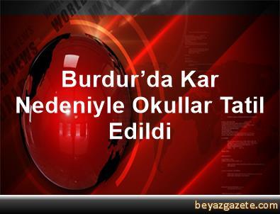 Burdur'da Kar Nedeniyle Okullar Tatil Edildi