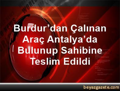 Burdur'dan Çalınan Araç Antalya'da Bulunup Sahibine Teslim Edildi