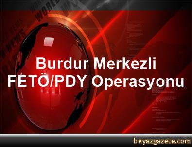 Burdur Merkezli FETÖ/PDY Operasyonu