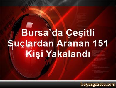 Bursa'da Çeşitli Suçlardan Aranan 151 Kişi Yakalandı