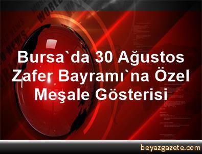 Bursa'da 30 Ağustos Zafer Bayramı'na Özel Meşale Gösterisi