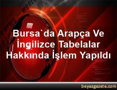Bursa'da Arapça Ve İngilizce Tabelalar Hakkında İşlem Yapıldı