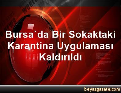 Bursa'da Bir Sokaktaki Karantina Uygulaması Kaldırıldı