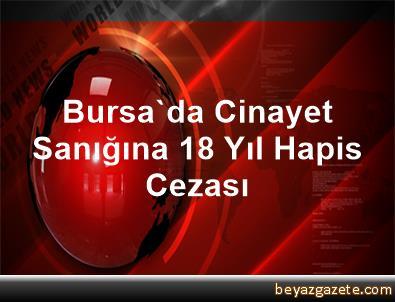 Bursa'da Cinayet Sanığına 18 Yıl Hapis Cezası
