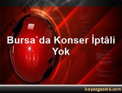 Bursa'da Konser İptâli Yok