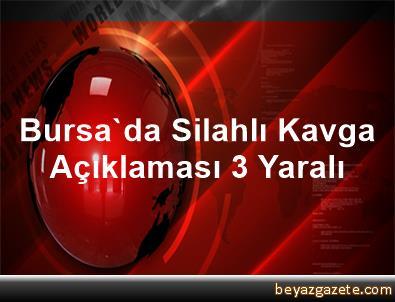 Bursa'da Silahlı Kavga Açıklaması 3 Yaralı