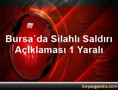 Bursa'da Silahlı Saldırı Açıklaması 1 Yaralı