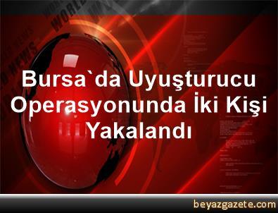 Bursa'da Uyuşturucu Operasyonunda İki Kişi Yakalandı