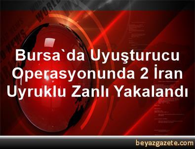 Bursa'da Uyuşturucu Operasyonunda 2 İran Uyruklu Zanlı Yakalandı