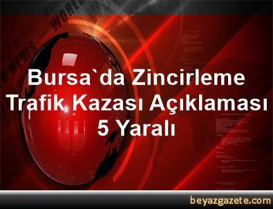 Bursa'da Zincirleme Trafik Kazası Açıklaması 5 Yaralı