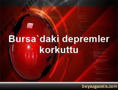 Bursa'daki depremler korkuttu