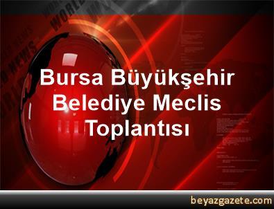 Bursa Büyükşehir Belediye Meclis Toplantısı