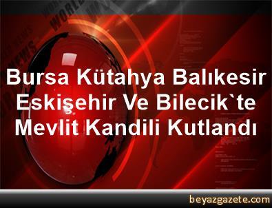 Bursa, Kütahya, Balıkesir, Eskişehir Ve Bilecik'te Mevlit Kandili Kutlandı