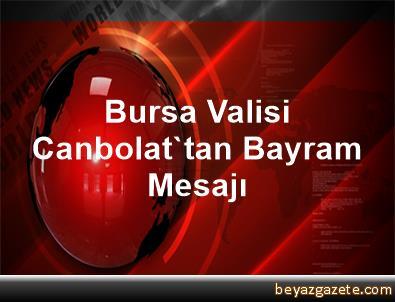 Bursa Valisi Canbolat'tan Bayram Mesajı