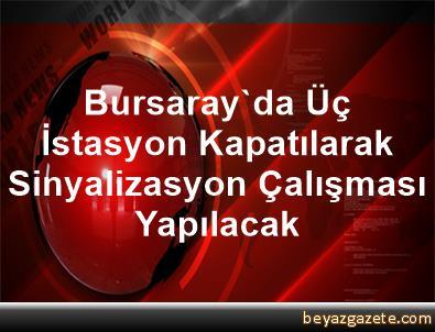Bursaray'da Üç İstasyon Kapatılarak Sinyalizasyon Çalışması Yapılacak