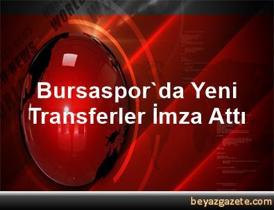 Bursaspor'da Yeni Transferler İmza Attı