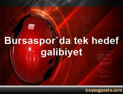 Bursaspor'da tek hedef, galibiyet