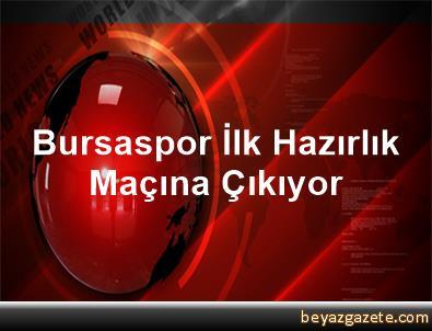 Bursaspor İlk Hazırlık Maçına Çıkıyor