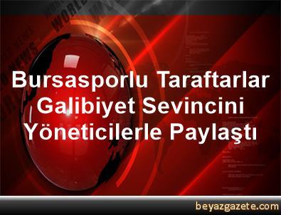 Bursasporlu Taraftarlar Galibiyet Sevincini Yöneticilerle Paylaştı