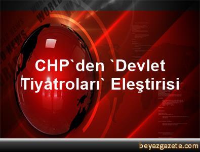 CHP'den 'Devlet Tiyatroları' Eleştirisi