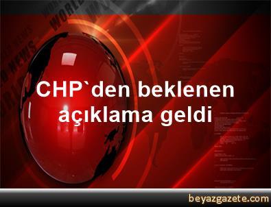 CHP'den beklenen açıklama geldi