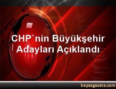CHP'nin Büyükşehir Adayları Açıklandı