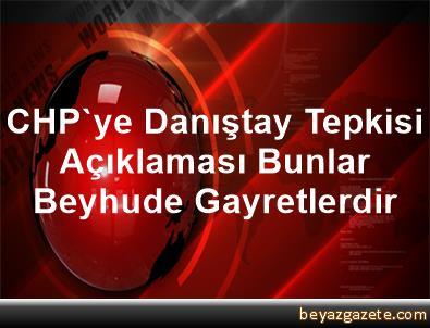 CHP'ye Danıştay Tepkisi Açıklaması Bunlar Beyhude Gayretlerdir