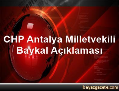 CHP Antalya Milletvekili Baykal Açıklaması