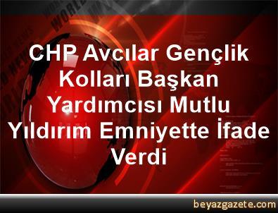 CHP Avcılar Gençlik Kolları Başkan Yardımcısı Mutlu Yıldırım Emniyette İfade Verdi