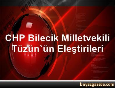 CHP Bilecik Milletvekili Tüzün'ün Eleştirileri
