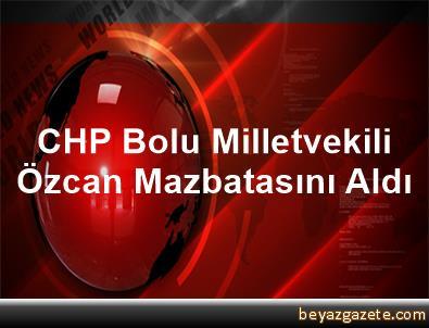 CHP Bolu Milletvekili Özcan Mazbatasını Aldı