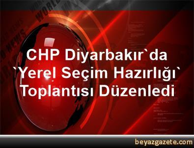 CHP, Diyarbakır'da 'Yerel Seçim Hazırlığı' Toplantısı Düzenledi