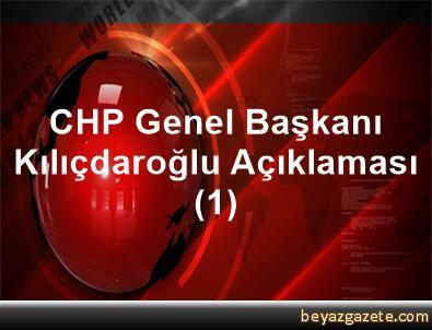 CHP Genel Başkanı Kılıçdaroğlu Açıklaması (1)