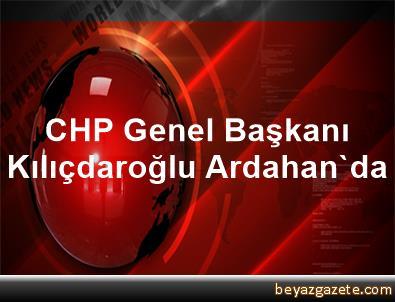 CHP Genel Başkanı Kılıçdaroğlu Ardahan'da