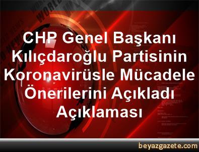 CHP Genel Başkanı Kılıçdaroğlu, Partisinin Koronavirüsle Mücadele Önerilerini Açıkladı Açıklaması