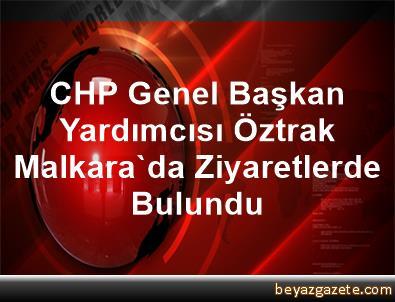 CHP Genel Başkan Yardımcısı Öztrak, Malkara'da Ziyaretlerde Bulundu
