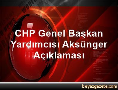 CHP Genel Başkan Yardımcısı Aksünger Açıklaması