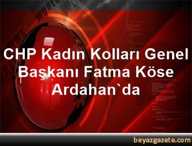CHP Kadın Kolları Genel Başkanı Fatma Köse, Ardahan'da