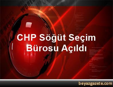 CHP Söğüt Seçim Bürosu Açıldı