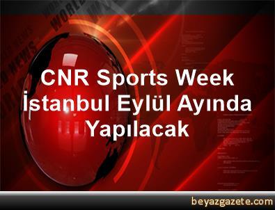 CNR Sports Week İstanbul, Eylül Ayında Yapılacak
