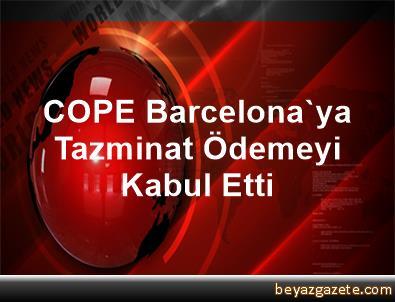 COPE Barcelona'ya Tazminat Ödemeyi Kabul Etti
