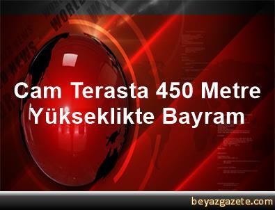 Cam Terasta 450 Metre Yükseklikte Bayram