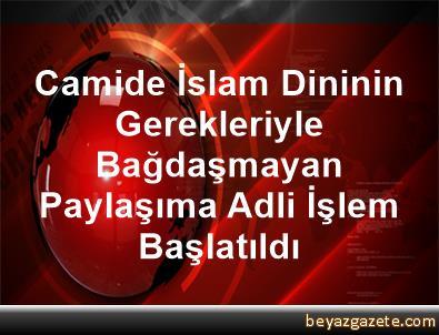 Camide İslam Dininin Gerekleriyle Bağdaşmayan Paylaşıma Adli İşlem Başlatıldı