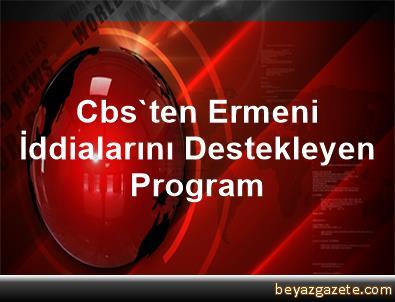 Cbs'ten Ermeni İddialarını Destekleyen Program