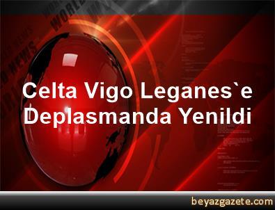 Celta Vigo, Leganes'e Deplasmanda Yenildi