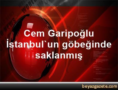 Cem Garipoğlu İstanbul'un göbeğinde saklanmış