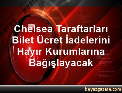Chelsea Taraftarları Bilet Ücret İadelerini Hayır Kurumlarına Bağışlayacak