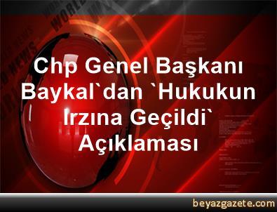 Chp Genel Başkanı Baykal'dan 'Hukukun Irzına Geçildi' Açıklaması
