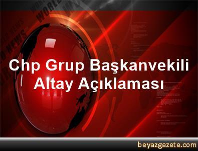 Chp Grup Başkanvekili Altay Açıklaması