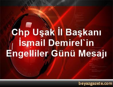 Chp Uşak İl Başkanı İsmail Demirel'in Engelliler Günü Mesajı